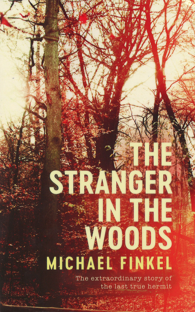 Bokomslag. The stranger in the woods av Michael Finkel