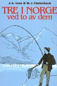 Bokomslag. Tre i norge : ved to av dem av Lees og Clutterbuck